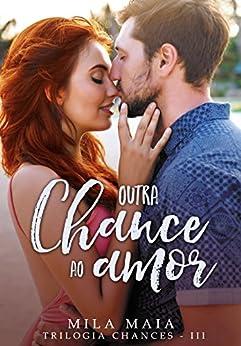 Outra chance ao amor: Trilogia Chances - III por [Maia, Mila]