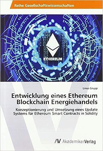 Télécharger Entwicklung eines Ethereum Blockchain Energiehandels: Konzeptionierung und Umsetzung eines Update Systems für Ethereum Smart Contracts in Solidity EPUB eBook gratuit