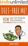 Diet-Free Me: How to Stop Struggling,...