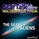 Star Talk Radio: The Search for Aliens Radio/TV Program by Neil deGrasse Tyson Narrated by Neil deGrasse Tyson