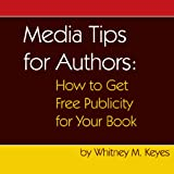 Media Tips for Authors: How to Get Free Publicity for Your Book