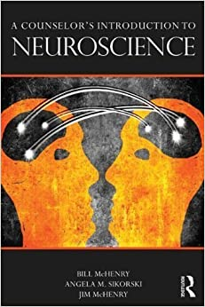 A Counselor's Introduction to Neuroscience by McHenry, Bill, Sikorski, Angela M., McHenry, Jim (2013)