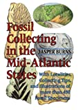 Fossil Collecting in the Mid-Atlantic States : With Localities, Collecting Tips, and Illustrations of More than 450 Fossil Specimens, Burns, Jasper, 0801841216