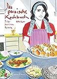Das persische Kochbuch: Bilder, Geschichten, Rezepte (Illustrierte Länderküchen / Bilder. Geschichten. Rezepte)