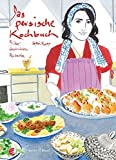 Das persische Kochbuch: Bilder, Geschichten, Rezepte (Illustrierte Länderküchen/Bilder. Geschichten. Rezepte)