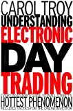 img - for Understanding Electronic Day Trading: Every Investor's Guide to Wall Street's Hottest Phenomenon by Carol A. Troy (1999-11-11) book / textbook / text book