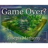 Game Over? Joseph Matheny