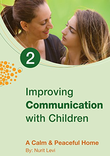 Improving Communication with children: Calm and Peaceful Home (Parenting Relationships Book 2)