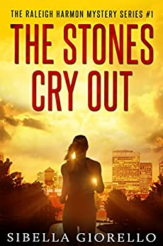 The Stones Cry Out: Book 1 in the Raleigh Harmon mysteries by [Giorello, Sibella]