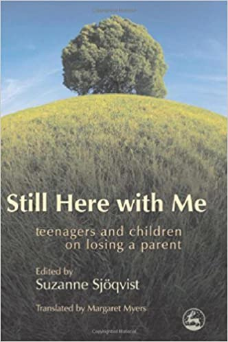 Book Still Here with Me: Teenagers and Children on Losing a Parent by Suzanne Sjöqvist (Editor) (30-Nov-2006)