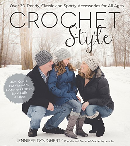 Crochet Style: Over 30 Trendy, Classic and Sporty Accessories for All Ages - Family Crochet Pattern