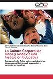 La Cultura Corporal de niños y niñas de una Institución Educativ, Shirley Andrea Bustamante Castaño and Beatriz Chaverra, 3846564532