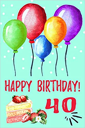 Happy Birthday 40 Cute Novelty 40th Gift Journal Lined Balloon Notebook Creative Pencils 9781797529851 Amazon Books
