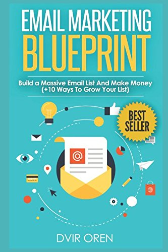 Email Marketing Blueprint: Build a Massive Email List And Make Money (+10 Ways To Grow Your List) (The Millionaire Book Series)