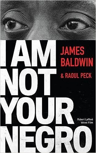 James Baldwin, Raoul PECK - I Am Not Your Negro