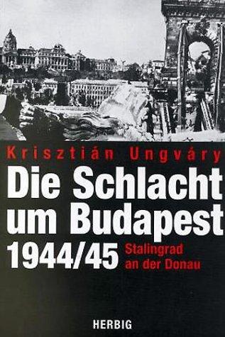 Die Schlacht um Budapest 1944 /1945