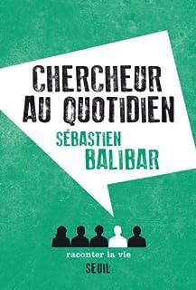 Chercheur au quotidien, Balibar, Sébastien