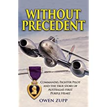 Without Precedent: Commando, Fighter Pilot and the true story of Australia's first Purple Heart