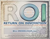 ROI - Return on Innovation : Tools, Tactics and Talent for Implementing World-Class Productization, Dresselhaus, William F., 0967920906