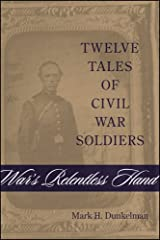 War's Relentless Hand: Twelve Tales of Civil War Soldiers (Conflicting Worlds: New Dimensions of the American Civil War) Hardcover