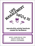 Life Management Skills III : Reproducible Activity Handouts Created for Facilitators, Korb-Khalsa, Kathy L. and Azok, Stacey D., 0962202266