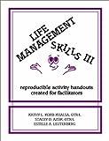 Life Management Skills III : Reproducible Activity Handouts Created for Facilitators, Korb-Khalsa, Kathy L. and Azok, Stacey D., 0962202266