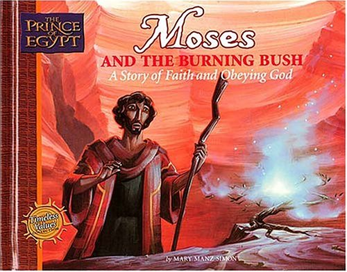 Moses and the Burning Bush: A Story of Faith and Obeying God (Prince of Egypt - Timeless Values Collection) (Moses And The Burning Bush Story For Kids)