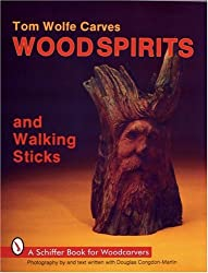 Tom Wolfe Carves Wood Spirits and Walking Sticks (Schiffer Book for Woodcarvers)
