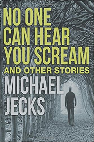 No One Can Hear You Scream And Other Stories Amazon Michael