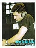 How to Be a DJ : Your Guide to Becoming a Radio, Nightclub or Private Party Disc Jockey, Fresh, Chuck, 1929554060