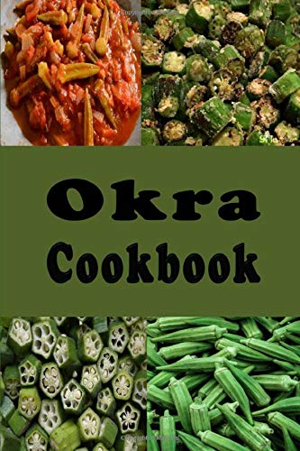 Okra Cookbook Pickled Okra Southern Fried Okra And Other Great Okra Recipes Sommers Laura 9781099130250 Amazon Com Books