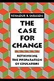 The Case for Change, Seymour B. Sarason, 1555425046
