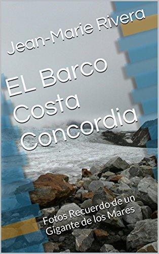Descargar Libro El Barco Costa Concordia: Fotos Recuerdo De Un Gigante De Los Mares Jean-marie Rivera