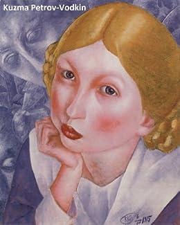 232 Color Paintings of Kuzma Petrov-Vodkin - Russian Symbolist Painter (1878 - February 15, 1939) by [Michalak, Jacek]