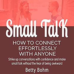 Small Talk - How to Connect Effortlessly with Anyone