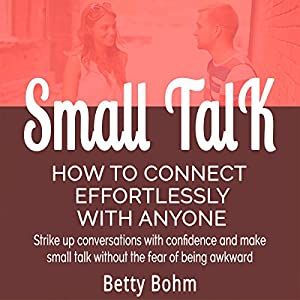 Small Talk - How to Connect Effortlessly with Anyone Audiobook