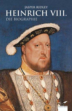 Heinrich der VIII.: Die Biographie