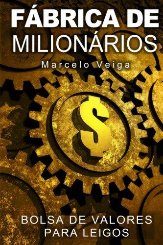 Fábrica de Milionários: Bolsa de Valores para Leigos (Como Enriquecer) (Volume 2) (Portuguese Edition)