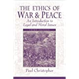 The Ethics of War and Peace: An Introduction to Legal and Moral Issues (3rd Edition)