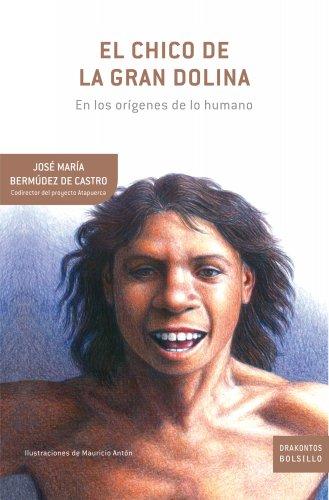 El chico de la Gran Dolina: En los orígenes de lo humano de Bermúdez de Castro José María