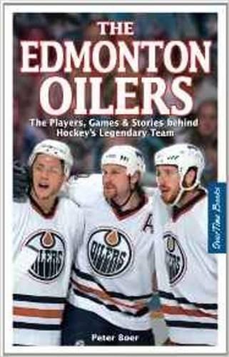 Edmonton Oilers Game (The Edmonton Oilers: The Players, Games & Stories Behind Hockey's Legendary Team by Peter Boer (2006-10-05))