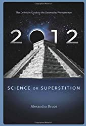 2012: Science or Superstition (The Definitive Guide to the Doomsday Phenomenon) (Disinformation Movie & Book Guides)