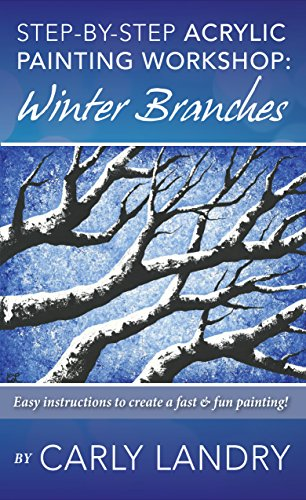 Step by Step Acrylic Painting Workshop: Winter Branches: Easy Instructions to Create a Fast & Fun Painting by [Landry, Carly]