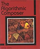 The Algorithmic Composer, David Cope, 0895794543