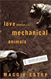 img - for Love Dance of the Mechanical Animals: Confessions, Highly Subjective Journalism, Old Rants and New Stories book / textbook / text book