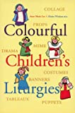 Colourful Children's Liturgies, Anne Marie Lee and Elaine Wisdom, 1856071103