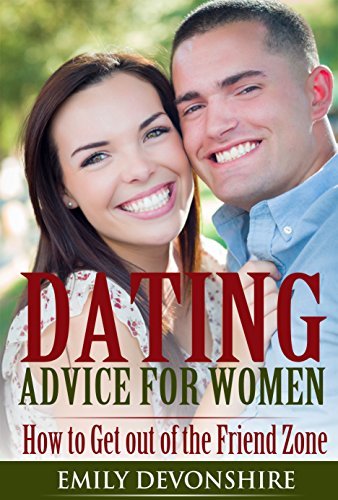 Dating Advice for Women:: How to Get out of the Friend Zone