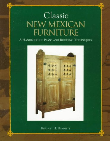 Classic New Mexican Furniture: A Handbook of Plans and Building Techniques (Classic Furniture Store)