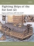 Fighting Ships of the Far East (2): Japan and Korea AD 612Â?1639: Japan and Korea AD 612-1639 v. 2 (New Vanguard)