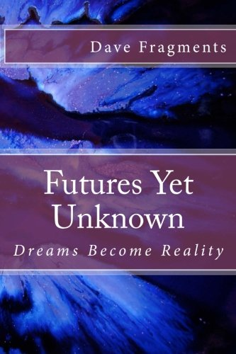 Futures Yet Unknown: Dreams Become Reality